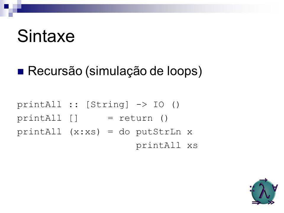 Sintaxe Recursão (simulação de loops) printAll :: [String] -> IO ()